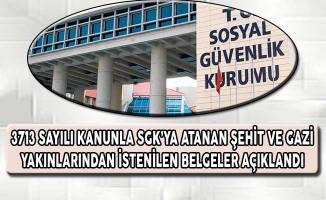 3713 Sayılı Kanunla SGK'ya Atanan Şehit ve Gazi Yakınlarında İstenilen Belgeler Açıklandı