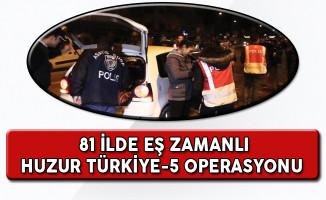 81 İlde '' Huzur Türkiye-5'' Operasyonu