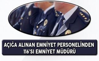 Açığa Alınan Emniyet Mensuplarından 116'sı Emniyet Müdürü