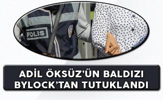 Adil Öksüz'ün Baldızı ByLock'tan Tutuklandı!