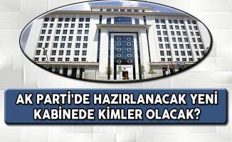 AK Parti'de Hazırlanacak Yeni Kabinede Kimler Olacak?