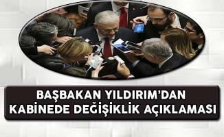 Başbakan Yıldırım'dan Kabinede Revizyon Açıklaması