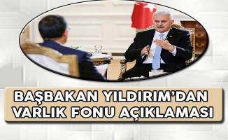 Başbakan Yıldırım'dan Varlık Fonu Açıklaması