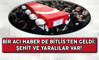 Bir Acı Haber de Bitlis'ten Geldi ! Şehit ve Yaralılar Var