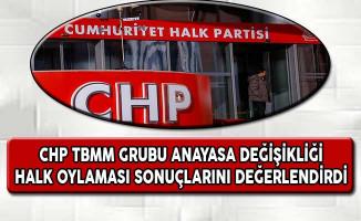 CHP TBMM Grubu Anayasa Değişikliği Halk Oylaması Sonuçlarını Değerlendirdi