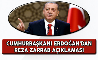 Cumhurbaşkanı Erdoğan'dan Reza Zarrab Açıklaması!