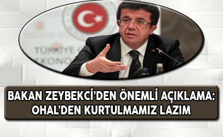 Ekonomi Bakanı Zeybekci'den Önemli Açıklama: OHAL'den Kurtulmamız Lazım