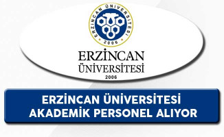 Erzincan Üniversitesi Akademik Personel Alıyor