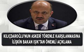 Kılıçdaroğlu'nun Askeri Törenle Karşılanmasına İlişkin Bakan Işık'tan Önemli Açıklama