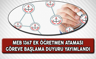 MEB 1367 Ek Öğretmen Ataması Göreve Başlama Duyurusu Yayımlandı