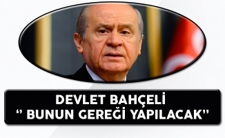 MHP Genel Başkanı Devlet Bahçeli: Bunun Gereği Yapılacak!