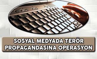 Sosyal Medyada Terör Propagandasına Operasyon !