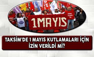 Taksim'de 1 Mayıs Kutlamalarına İzin Verildi Mi?