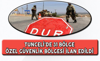 Tunceli'de 31 Bölge'nin Özel Güvenlik Bölgesi İlan Edildiği Açıklandı