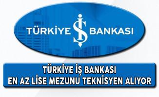 Türkiye İş Bankası En Az Lise Mezunu Teknisyen Alıyor