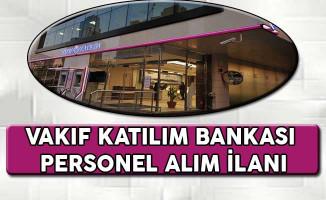 Vakıf Katılım Bankası Personel Alımı İçin Başvurular Devam Ediyor