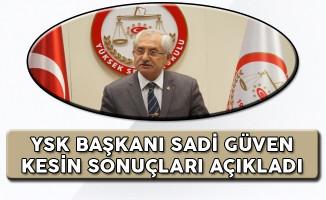 YSK Başkanı Sadi Güven Kesin Sonuçları Açıkladı!