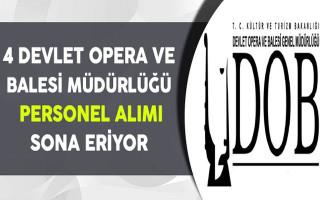 4 Devlet Opera ve Balesi Müdürlüğü Personel Alımı Sona Eriyor