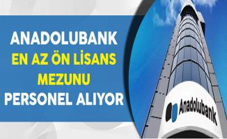 Anadolubank En Az Ön Lisans Mezunu Personel Alım İlanı