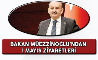 Çalışma ve Sosyal Güvenlik Bakanı Müezzinoğlu'ndan 1 Mayıs Ziyaretleri