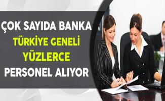 Çok Sayıda Banka Türkiye Genelinde Yüzlerce Personel Alıyor