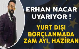 Erhan Nacar Uyarıyor ! Yurt Dışı Borçlanmada Zam Ayı Haziran