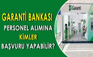 Garanti Bankası Personel Alımına Kimler Başvuru Yapabilir?