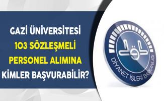 Gazi Üniversitesi 103 Sözleşmeli Personel Alımına Kimler Başvurabilir?