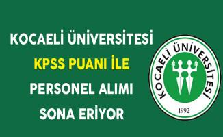 Kocaeli Üniversitesi KPSS Puanı İle Personel Alımı Sona Eriyor