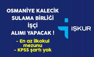 Osmaniye Kalecik Sulama Birliği En Az İlkokul Mezunu İşçi Alıyor