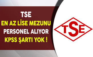 TSE KPSS Şartsız En Az Lise Mezunu Personel Alıyor