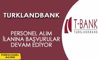Turklandbank Personel Alım İlanı Başvuruları Devam Ediyor