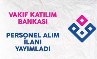 Vakıf Katılım Bankası Personel Alım İlanı Yayımladı