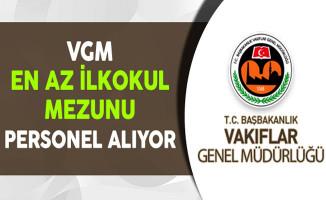 Vakıflar Genel Müdürlüğü (VGM) En Az İlkokul Mezunu Personel Alıyor