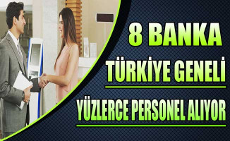 8 Banka Türkiye Geneli Yüzlerce Personel Alıyor