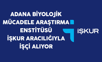 Adana Biyolojik Mücadele Araştırma Ensitüsü İşçi Alıyor