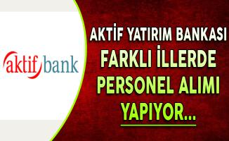 Aktif Yatırım Bankası Haziran Ayı Personel Alım İlanı