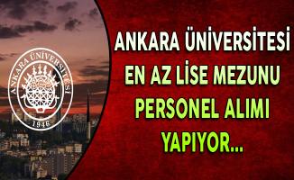 Ankara Üniversitesi En Az Lise Mezunu Personel Alıyor