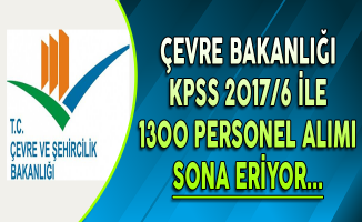 Çevre Bakanlığı KPSS 2017/6 ile 1300 Personel Alımında Son Gün