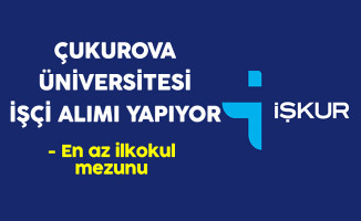 Çukurova Üniversitesi En Az İlkokul Mezunu İşçi Alıyor
