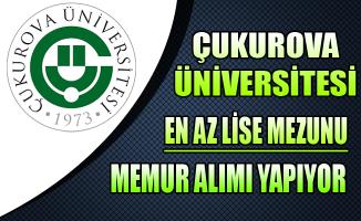 Çukurova Üniversitesi En Az Lise Mezunu Memur Alımı Yapıyor