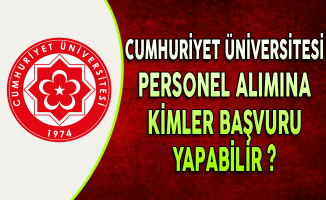 Cumhuriyet Üniversitesi 77 Personel Alımına Kimler Başvurabilir?