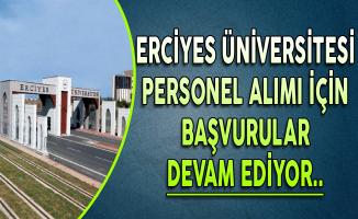 Erciyes Üniversitesi 113 Personel Alım Süreci Devam Ediyor