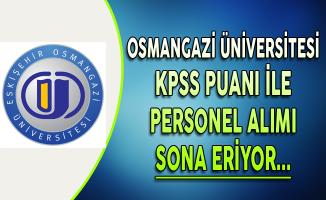 Eskişehir Osmangazi Üniversitesi Personel Alımı Başvuruları Sona Eriyor