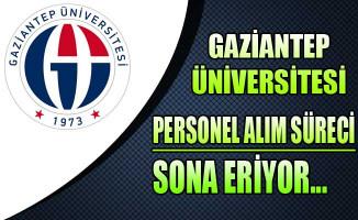 Gaziantep Üniversitesi Personel Alım Süreci Sona Eriyor