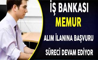 İş Bankası Memur Alım İlanına Başvuru Süreci Devam Ediyor