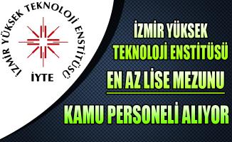 İzmir Yüksek Teknoloji Enstitüsü Kamu Personeli Alıyor