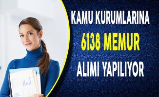 Kamu Kurum ve Kuruluşlarına 6138 Memur Alımı Yapılıyor!