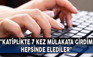 """""""Katiplikte 7 Kez Mülakata Girdim, Hepsinde Elediler"""""""