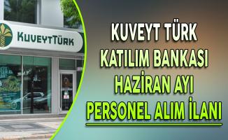 Kuveyt Türk Katılım Bankası Haziran Ayı Personel Alım İlanı